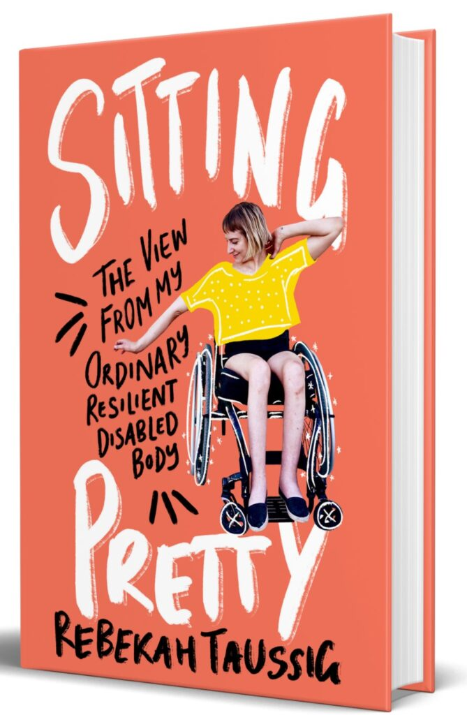 orange book cover of Sitting Pretty by Rebekah Taussig. Rebekah sits in her wheelchair, wearing a yellow shirt and black shorts.