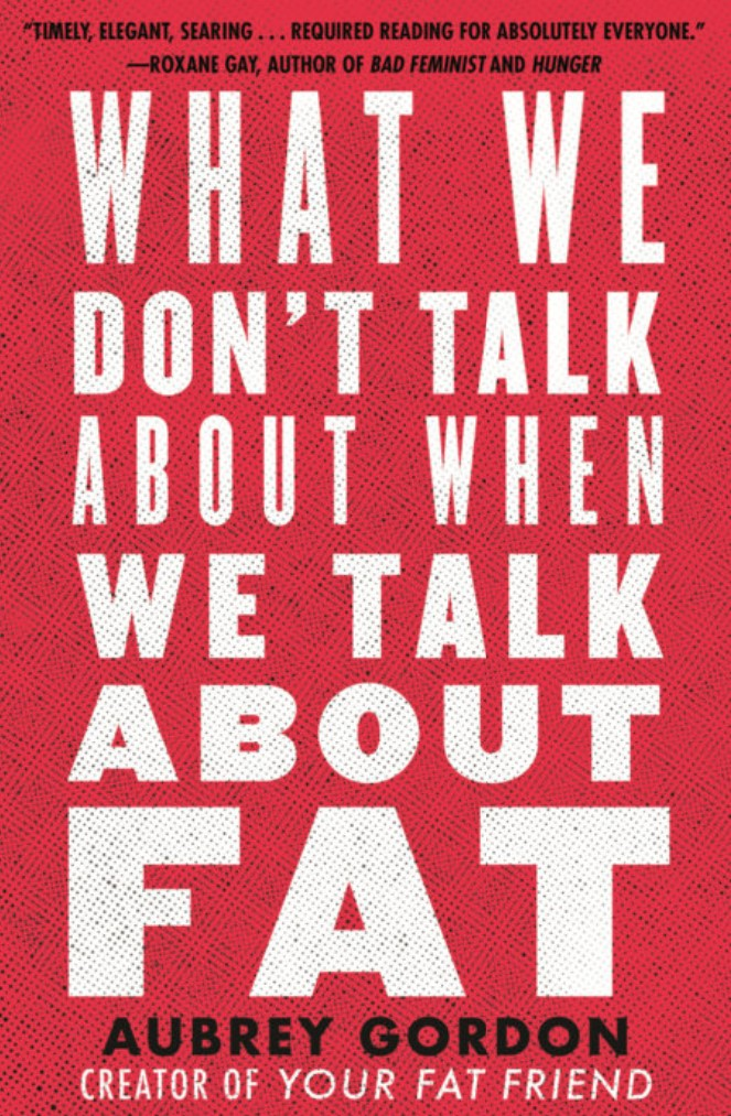 Book cover of What We Don't Talk about When We Talk about Fat by Aubrey Gordon, creator of Your Fat Friend. White words on red background.